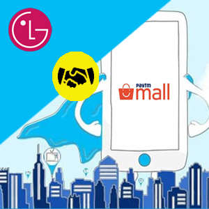 Paytm Mall to bring 650 LG brand stores online