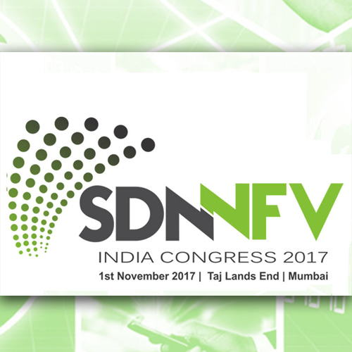 SDN & NFV India Congress 2017 focuses on network vitalization