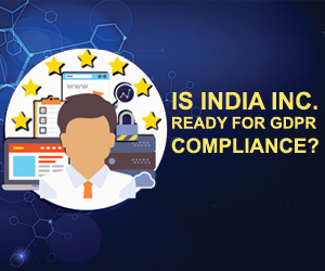 IS INDIA INC. READY FOR GDPR COMPLIANCE?