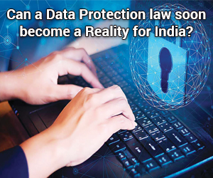 Can a Data Protection law soon become a Reality for India?