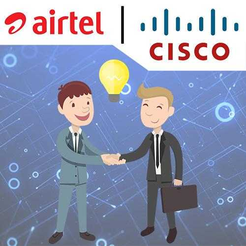 Airtel joins hand with Cisco to bring advanced connectivity solutions to its customers