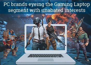 PC brands eyeing the Gaming Laptop segment with unabated interests