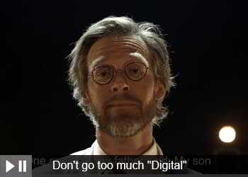 "Don't go too much ""Digital"""