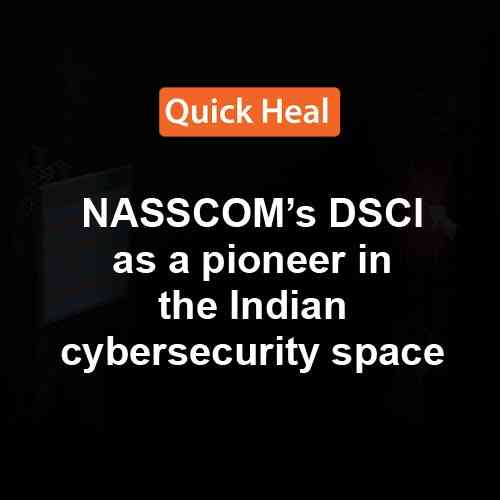 Quick Heal recognised by NASSCOM's DSCI as a pioneer in the Indian cybersecurity space