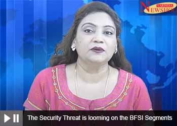 The Security Threat is looming on the BFSI Segments