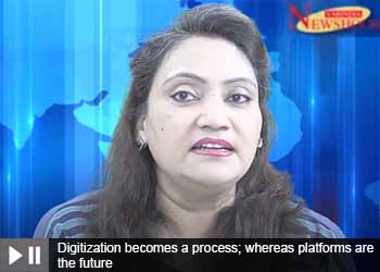 Digitization becomes a process; whereas platforms are the future