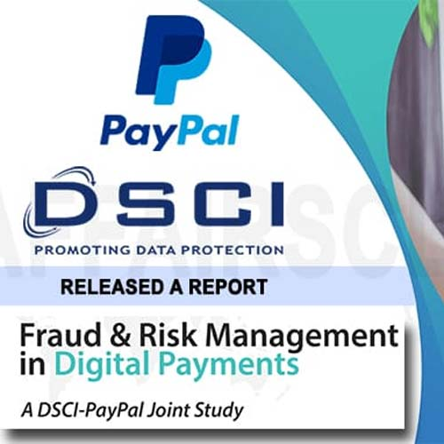 Paypal Dsci Releases Report On Fraud Risk Management In Digital Payments