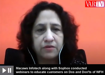 Macaws Infotech along with Sophos conducted webinars to educate customers on Dos and Don'ts of WFH: Manasi Saha, CEO, Macaws Infotech