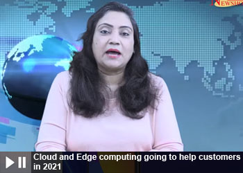 Cloud and Edge computing going to help customers in 2021
