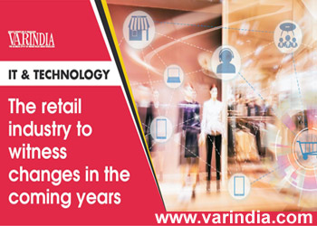 The retail industry to witness changes in the coming years