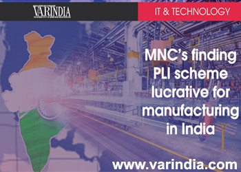 MNC's finding PLI scheme lucrative for manufacturing in India